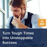 TURN TOUGH TIMES INTO UNSTOPPABLE SUCCESS