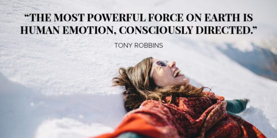 The most powerful force on earth is human emotion, consciously directed. Tony Robbins